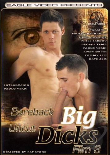 Bareback Big Uncut Dicks 3 (Eagle Video) cover